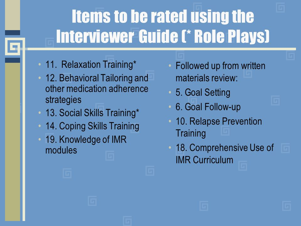 Items to be rated using the Interviewer Guide (* Role Plays) 11.