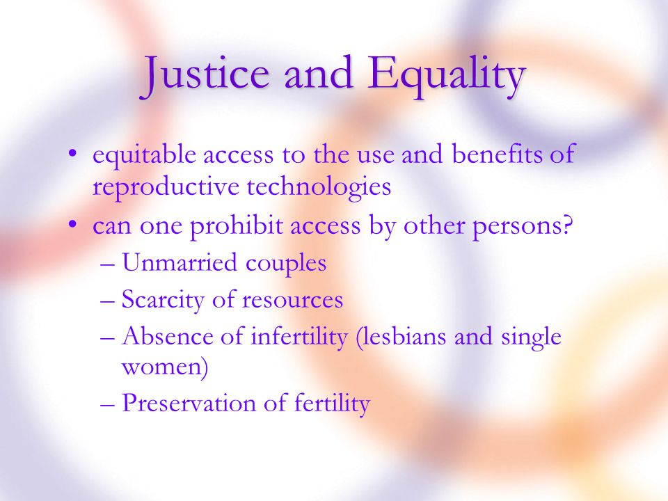 Justice and Equality equitable access to the use and benefits of reproductive technologies can one prohibit access by other persons.