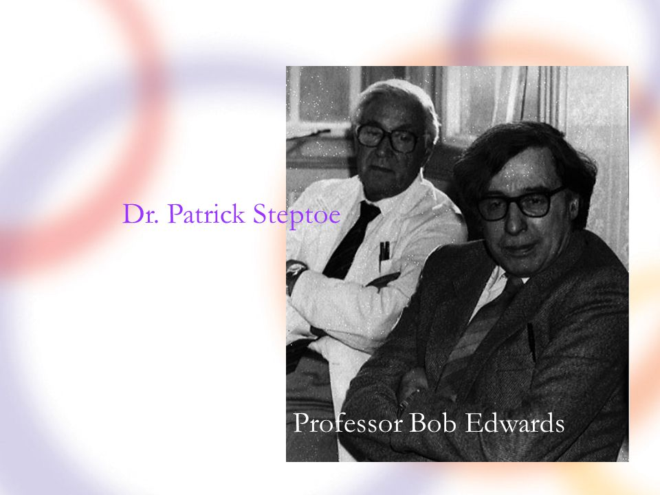 Professor Bob Edwards Dr. Patrick Steptoe