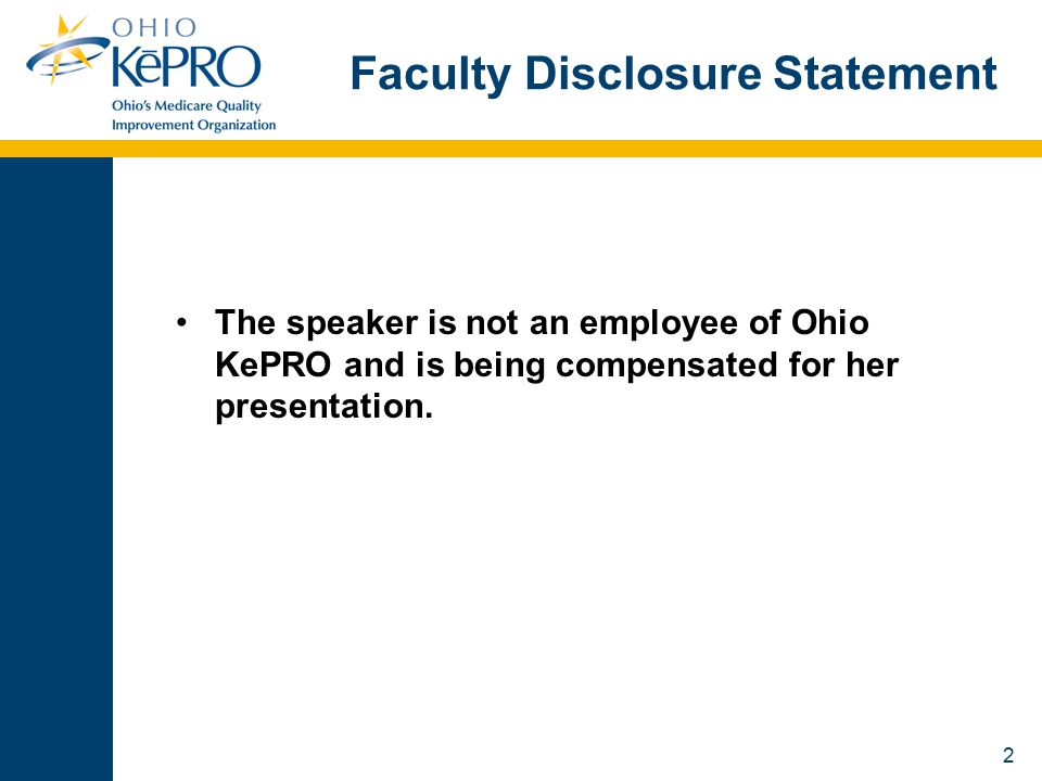 2 Faculty Disclosure Statement The speaker is not an employee of Ohio KePRO and is being compensated for her presentation.