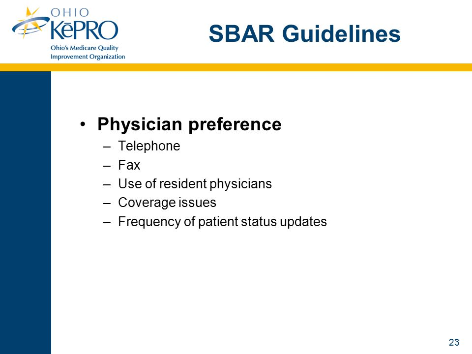 23 SBAR Guidelines Physician preference –Telephone –Fax –Use of resident physicians –Coverage issues –Frequency of patient status updates