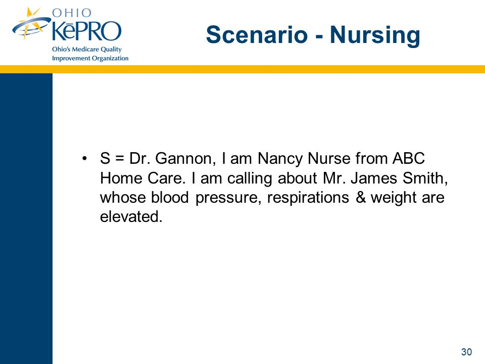30 Scenario - Nursing S = Dr. Gannon, I am Nancy Nurse from ABC Home Care.