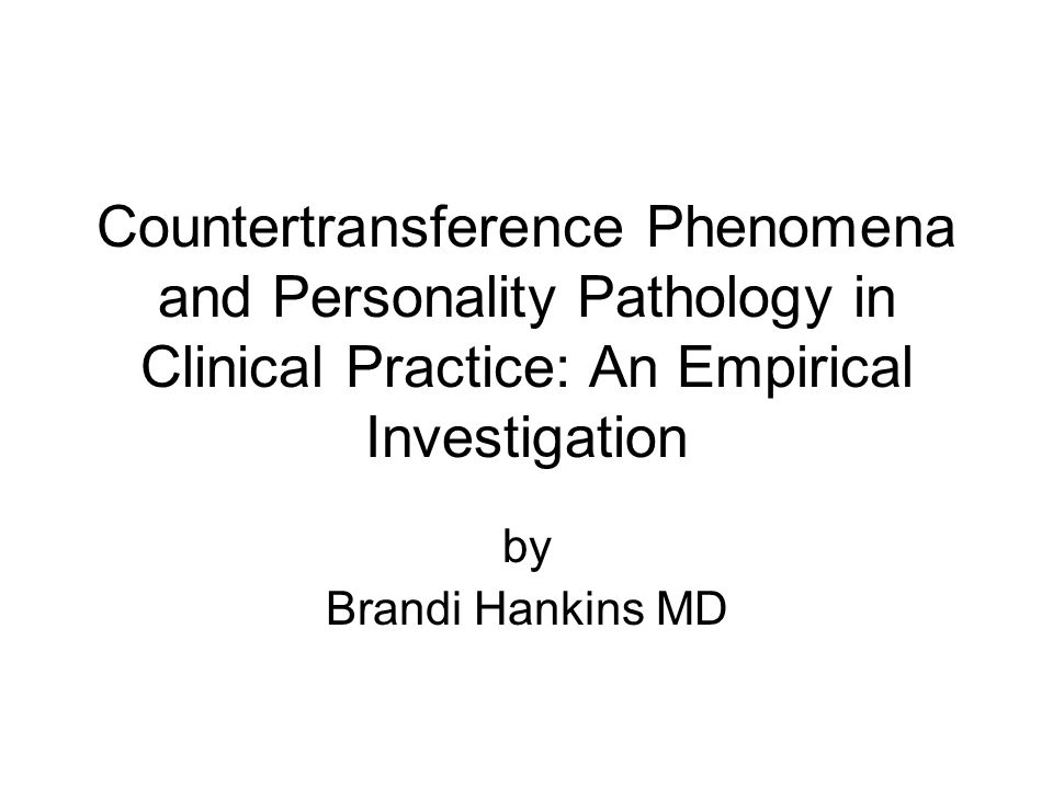 Countertransference Phenomena and Personality Pathology in Clinical Practice: An Empirical Investigation by Brandi Hankins MD