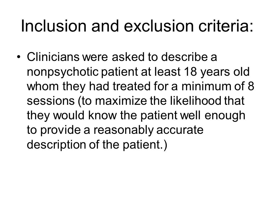 Inclusion and exclusion criteria: Clinicians were asked to describe a nonpsychotic patient at least 18 years old whom they had treated for a minimum o