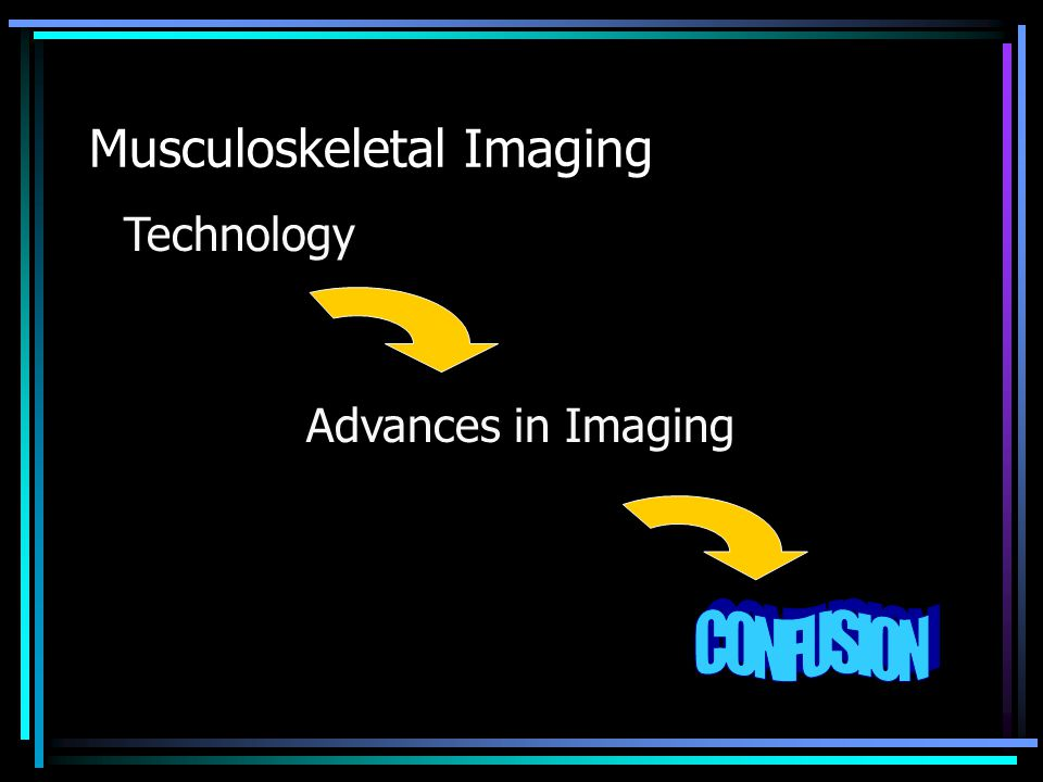 Nuclear Scintigraphy Excellent for specific pathologies –Osteomyelitis –Metastases – Not Multiple myeloma –Occult fracture Reasonably reassuring –Normal is usually normal