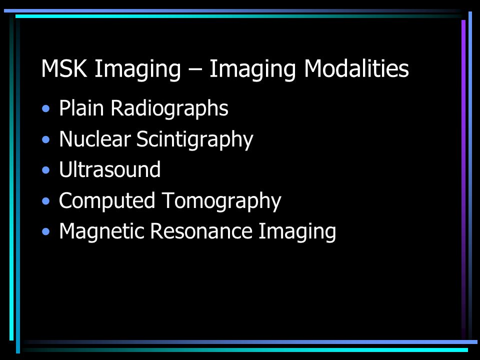 Computed Tomography (CT) Widely available Reproducible, although variety of techniques Excellent bone assessment Occasionally useful for soft tissue assessment Patient friendly Moderate expense Interventional options