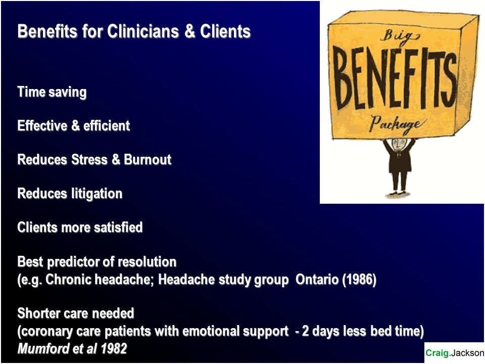 Benefits for Clients Positive evaluations Both Clinician and Client agree on reason for consultation Clinician asks client about ideas, concerns or health beliefs Clinician takes time to achieve a shared understanding with client Positive consultations take no longer than negative ones (Arborelius & Bremberg 1992) Improved outcomes