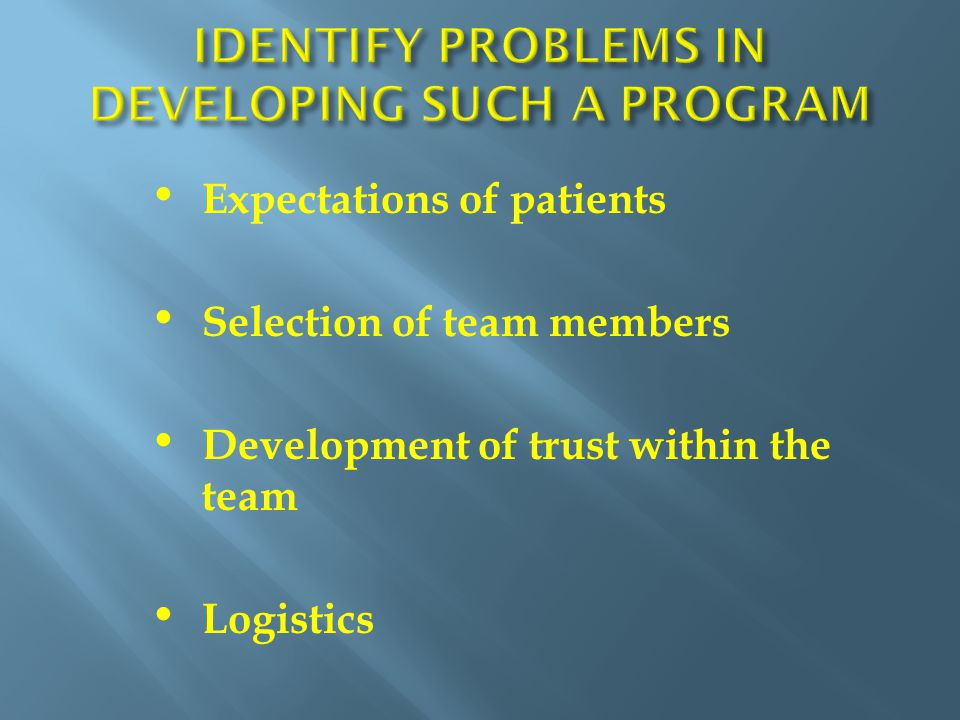 Expectations of patients Selection of team members Development of trust within the team Logistics