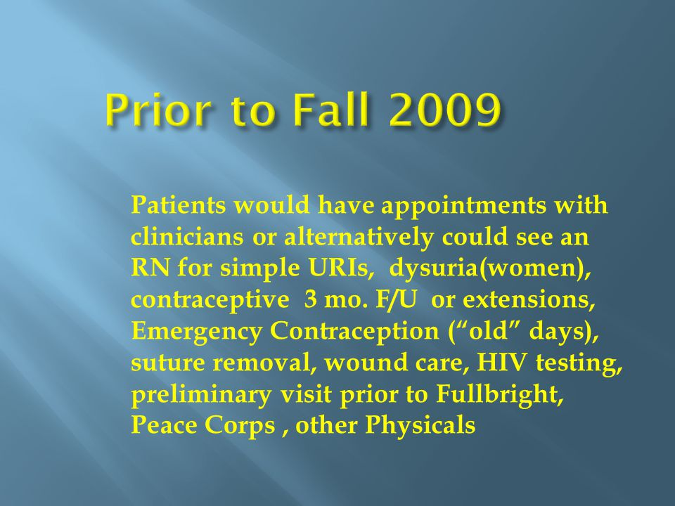 Patients would have appointments with clinicians or alternatively could see an RN for simple URIs, dysuria(women), contraceptive 3 mo.