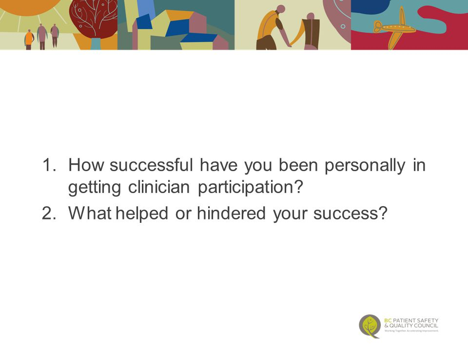 1.How successful have you been personally in getting clinician participation.