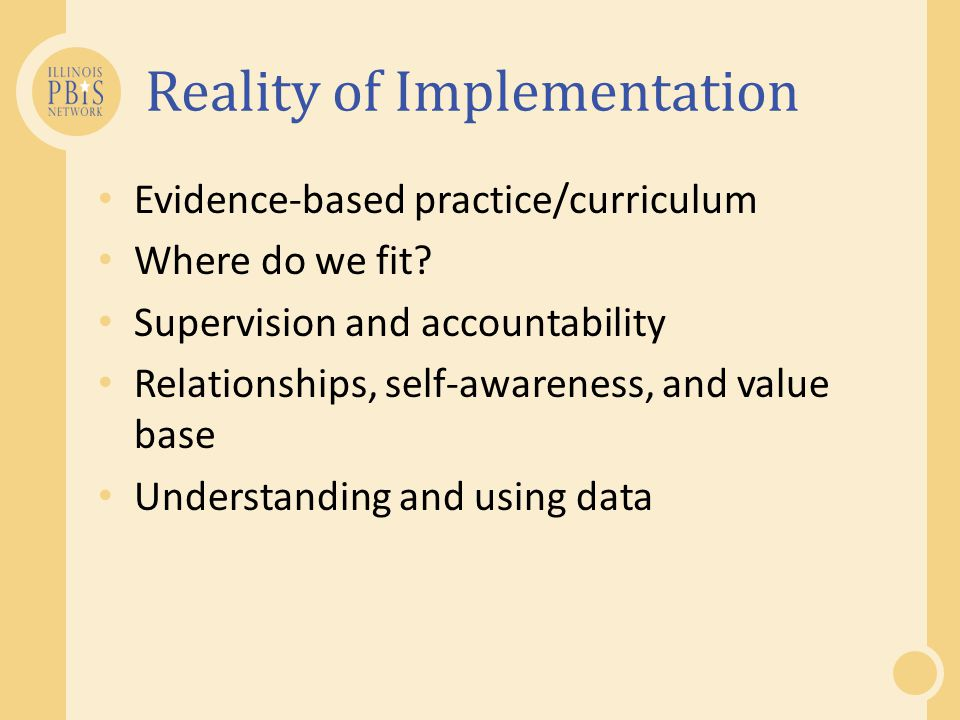 Reality of Implementation Evidence-based practice/curriculum Where do we fit.