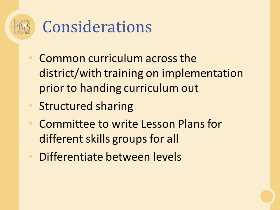 Considerations Common curriculum across the district/with training on implementation prior to handing curriculum out Structured sharing Committee to write Lesson Plans for different skills groups for all Differentiate between levels
