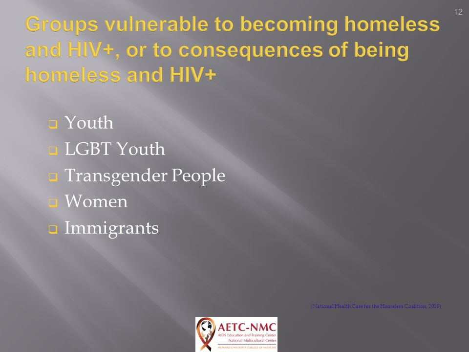 12  Youth  LGBT Youth  Transgender People  Women  Immigrants (National Health Care for the Homeless Coalition, 2010)