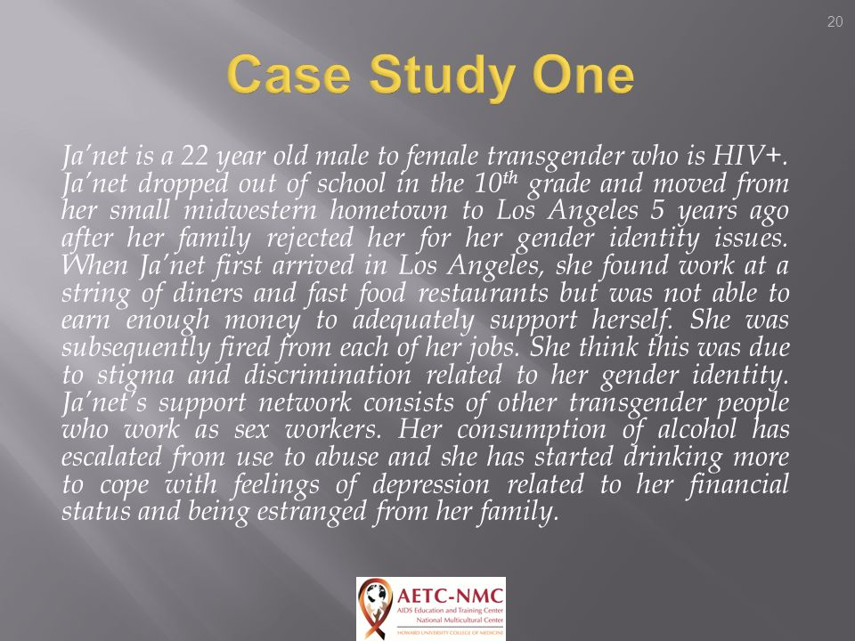 20 Ja'net is a 22 year old male to female transgender who is HIV+.