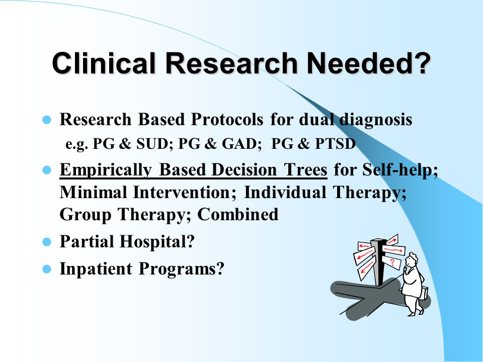 Effectiveness Studies Needed Studies of Financial Counseling/Advise Studies of education and treatment of spouses, parents and others (or if treatment