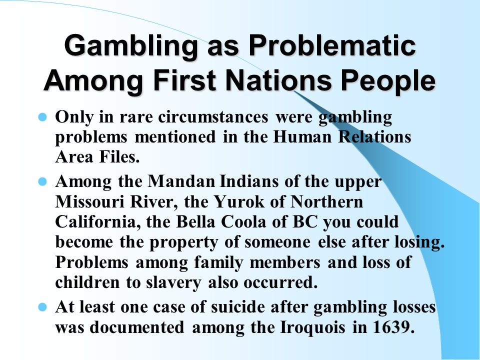Social Controls among First Nations People The Mohave (along the Colorado River in Arizona, California & Nevada) made gambling a formalized, ritualize