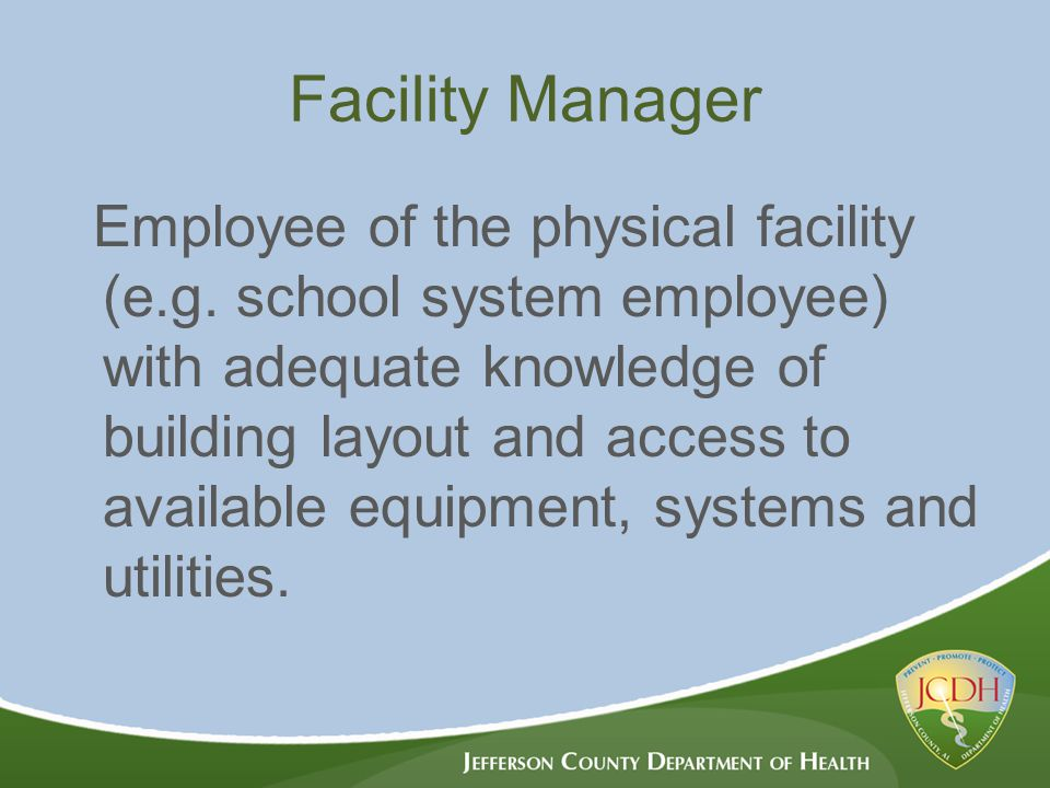 Facility Manager Employee of the physical facility (e.g.