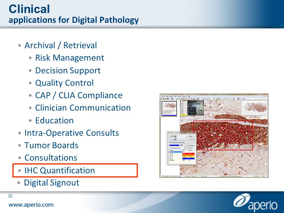 26 Clinical applications for Digital Pathology Archival / Retrieval Risk Management Decision Support Quality Control CAP / CLIA Compliance Clinician C
