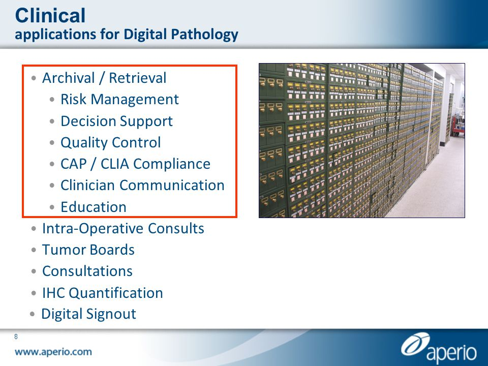 8 Clinical applications for Digital Pathology Archival / Retrieval Risk Management Decision Support Quality Control CAP / CLIA Compliance Clinician Co