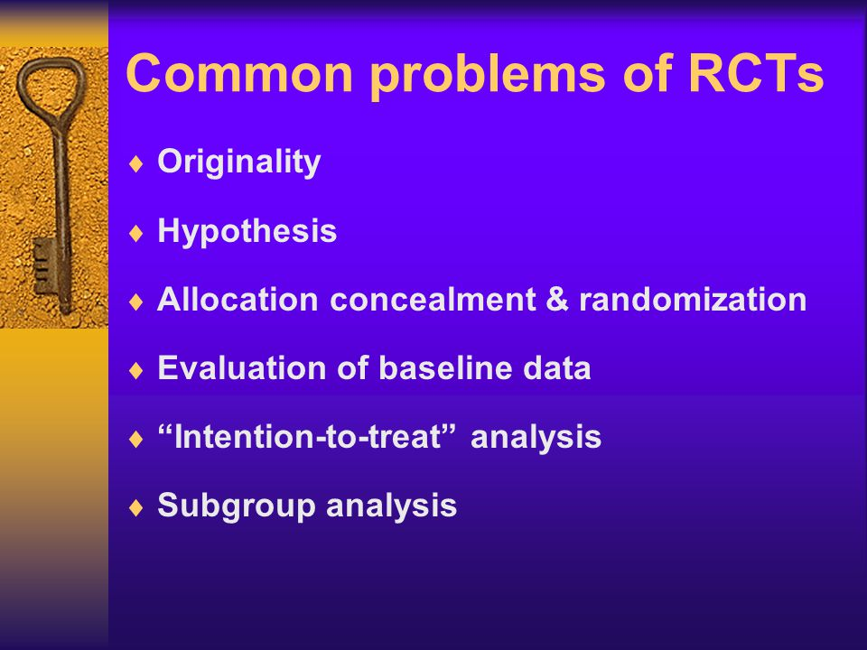 "Common problems of RCTs  Originality  Hypothesis  Allocation concealment & randomization  Evaluation of baseline data  ""Intention-to-treat"" analy"