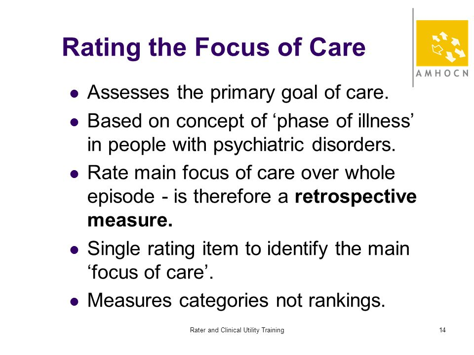 Rater and Clinical Utility Training14 Rating the Focus of Care Assesses the primary goal of care.