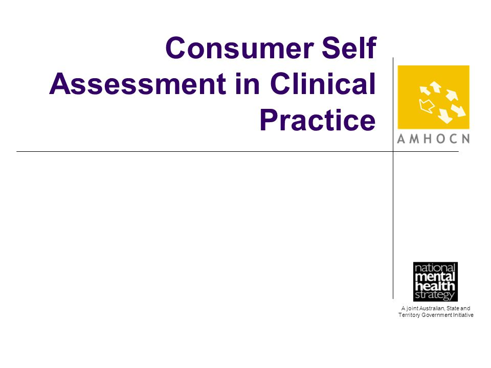 A joint Australian, State and Territory Government Initiative Consumer Self Assessment in Clinical Practice