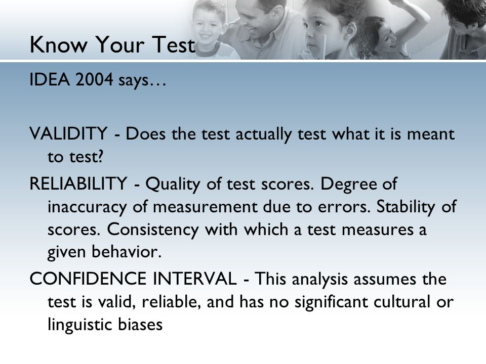 IDEA 2004 says… VALIDITY - Does the test actually test what it is meant to test.