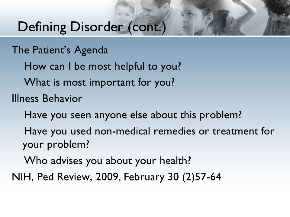 Defining Disorder (cont.) The Patient's Agenda How can I be most helpful to you.