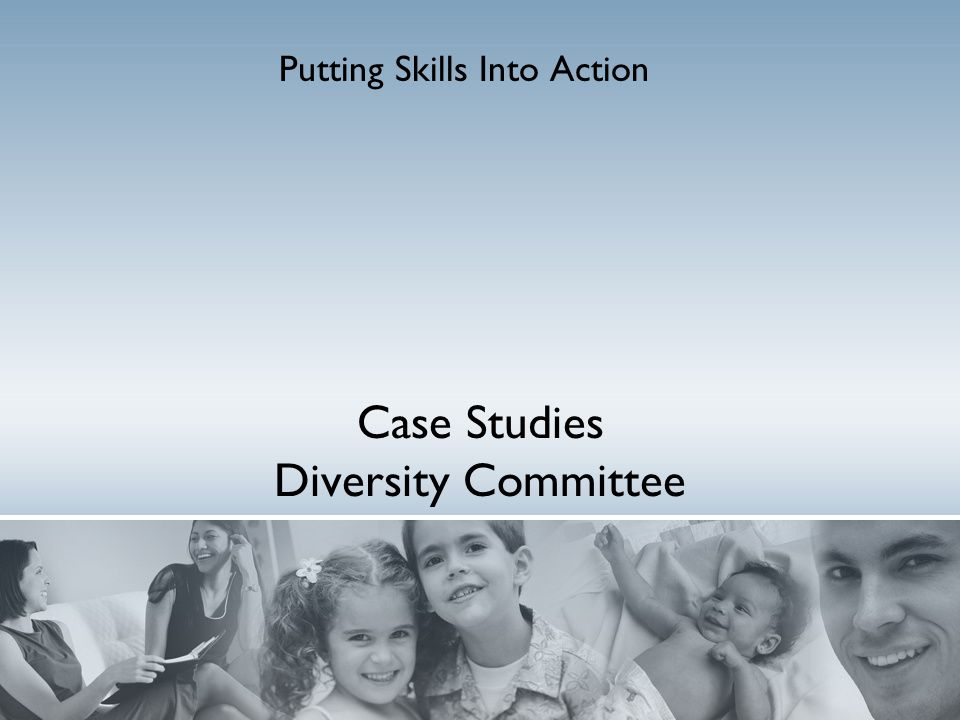 Case Studies Diversity Committee Putting Skills Into Action