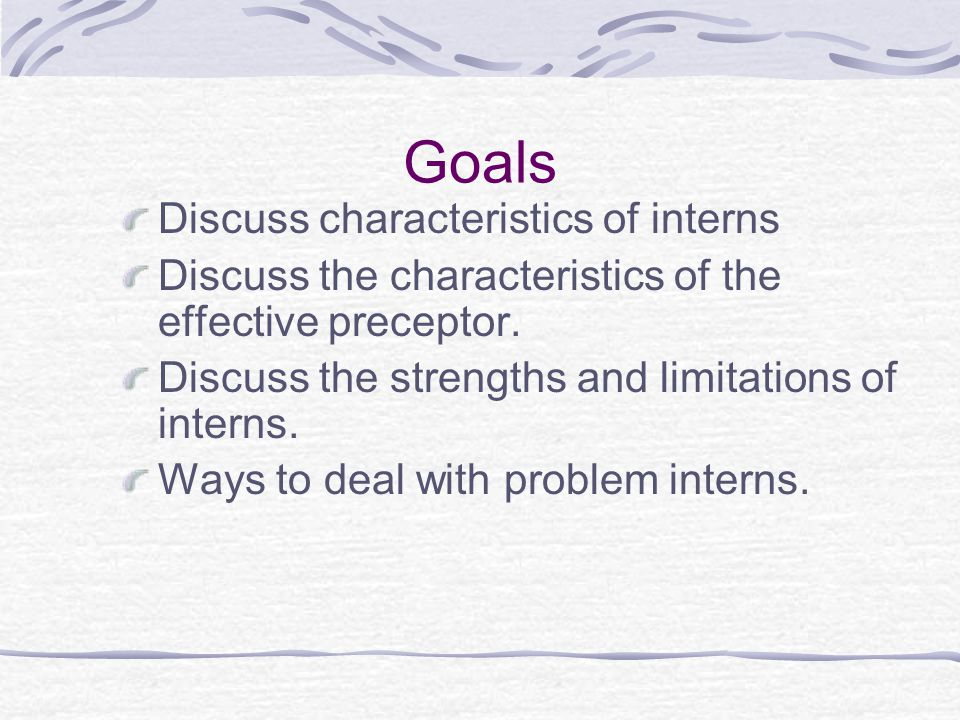 Providing Feedback Should be specific and appropriate Should honor interns' efforts Can be useful to have intern self- evaluate - what do you think went well? , what would you do differently?