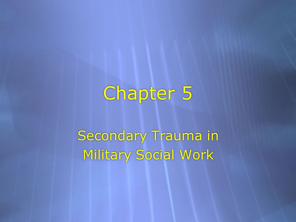 Chapter 5 Secondary Trauma in Military Social Work Secondary Trauma in Military Social Work