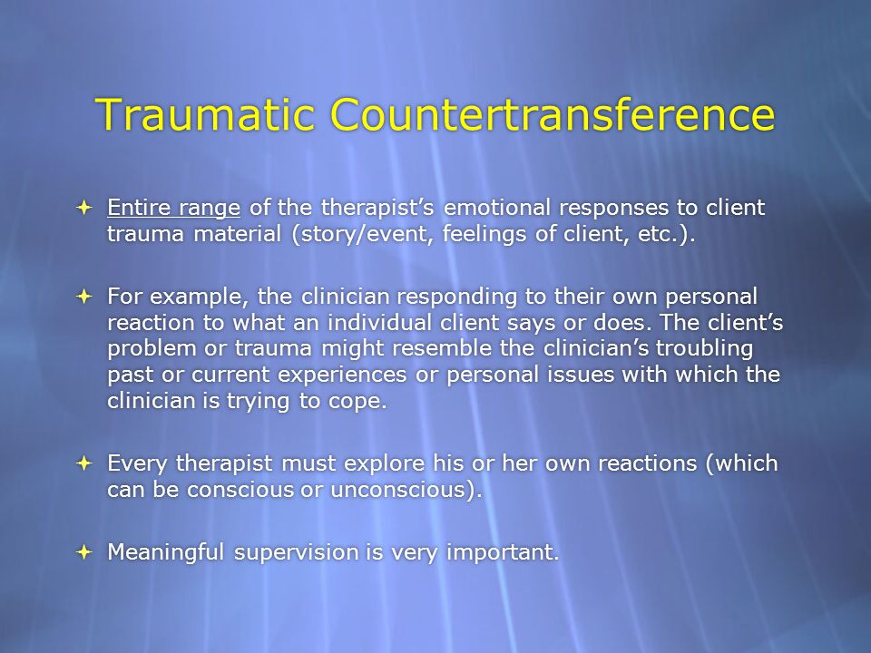 Traumatic Countertransference  Entire range of the therapist's emotional responses to client trauma material (story/event, feelings of client, etc.).