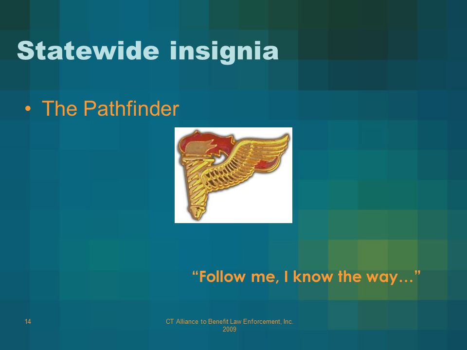 """CT Alliance to Benefit Law Enforcement, Inc. 2009 14 Statewide insignia The Pathfinder """"Follow me, I know the way…"""""""