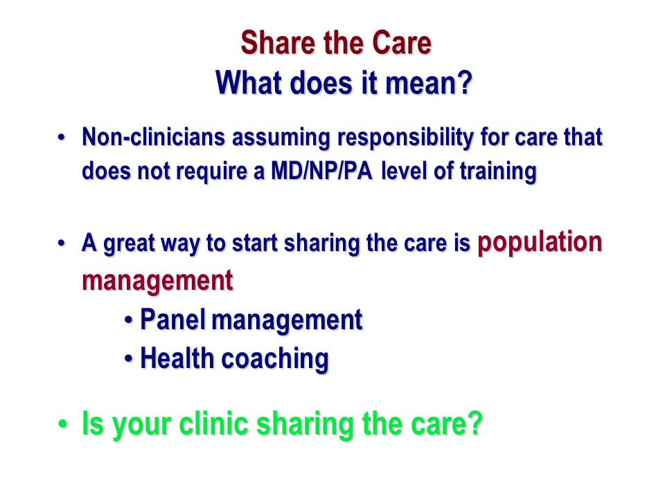 Share the Care What does it mean? Share the Care What does it mean? Non-clinicians assuming responsibility for care that does not require a MD/NP/PA l