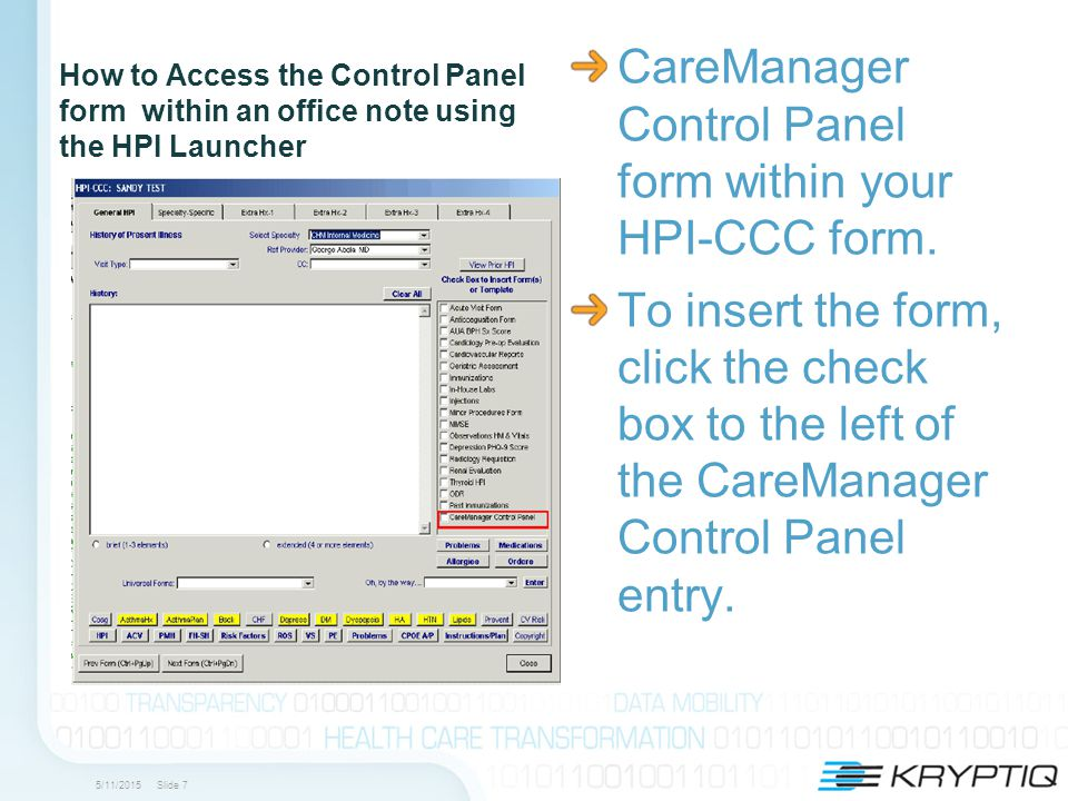 5/11/2015 Slide 7 How to Access the Control Panel form within an office note using the HPI Launcher CareManager Control Panel form within your HPI-CCC form.