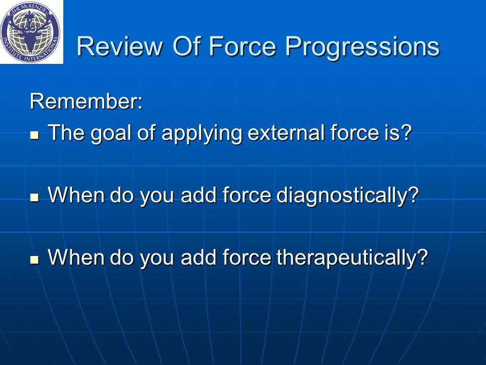 Review Of Force Progressions Review Of Force Progressions Remember: The goal of applying external force is.