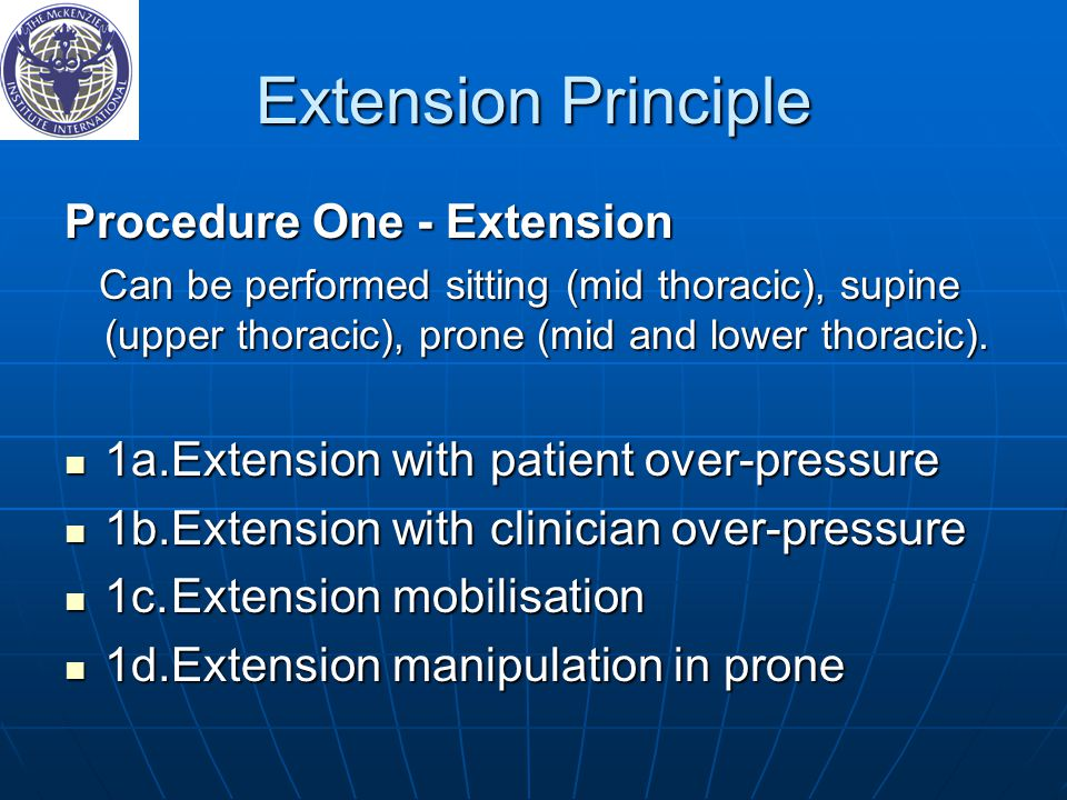 Extension Principle Procedure One ‑ Extension Can be performed sitting (mid thoracic), supine (upper thoracic), prone (mid and lower thoracic).