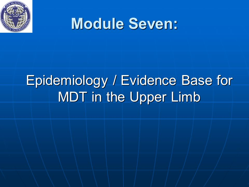 Module Seven: Epidemiology / Evidence Base for MDT in the Upper Limb