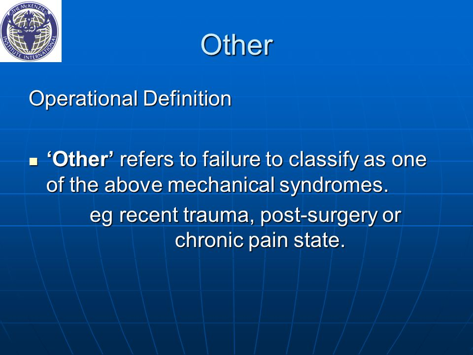 Other Operational Definition 'Other' refers to failure to classify as one of the above mechanical syndromes. 'Other' refers to failure to classify as