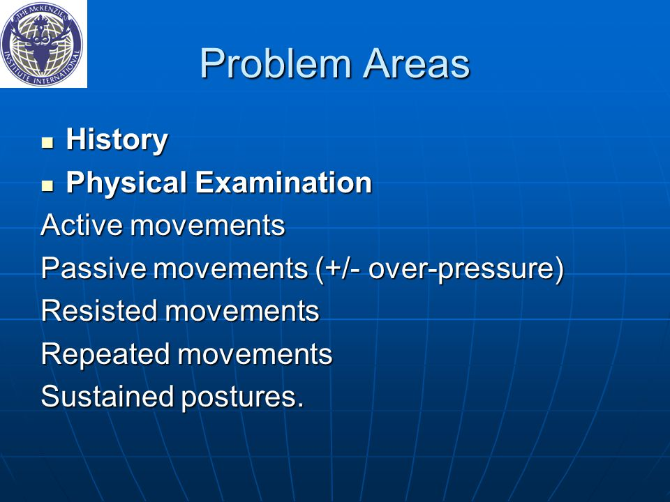 Problem Areas History History Physical Examination Physical Examination Active movements Passive movements (+/- over-pressure) Resisted movements Repe