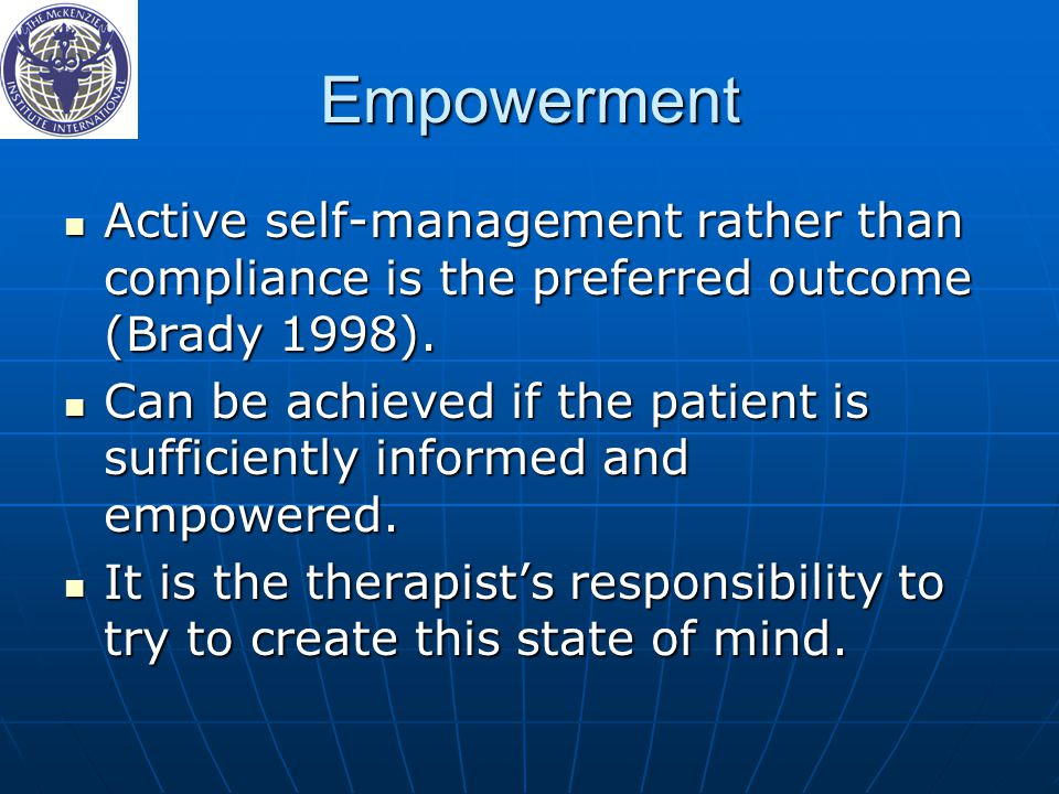 Empowerment Active self-management rather than compliance is the preferred outcome (Brady 1998). Active self-management rather than compliance is the