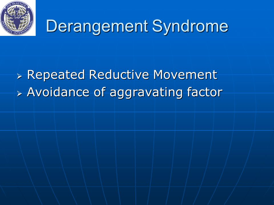 Derangement Syndrome  Repeated Reductive Movement  Avoidance of aggravating factor