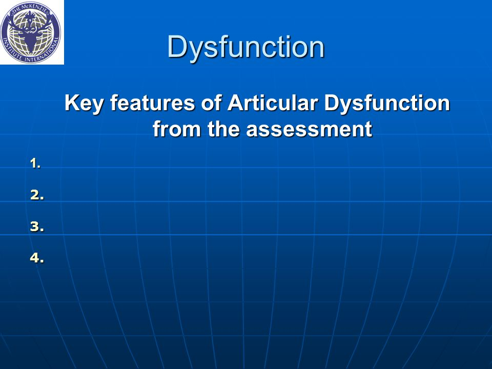 Dysfunction Key features of Articular Dysfunction from the assessment Key features of Articular Dysfunction from the assessment 1.