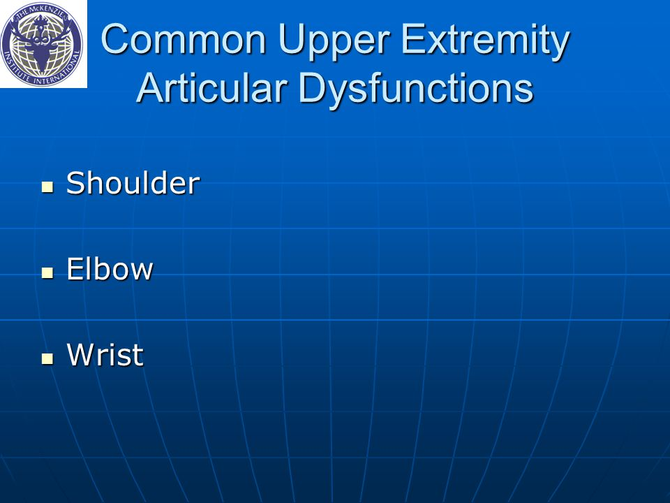 Common Upper Extremity Articular Dysfunctions Shoulder Shoulder Elbow Elbow Wrist Wrist