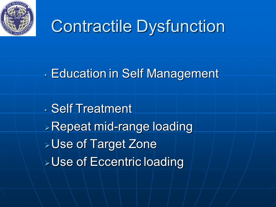 Contractile Dysfunction Education in Self Management Education in Self Management Self Treatment Self Treatment  Repeat mid-range loading  Use of Target Zone  Use of Eccentric loading