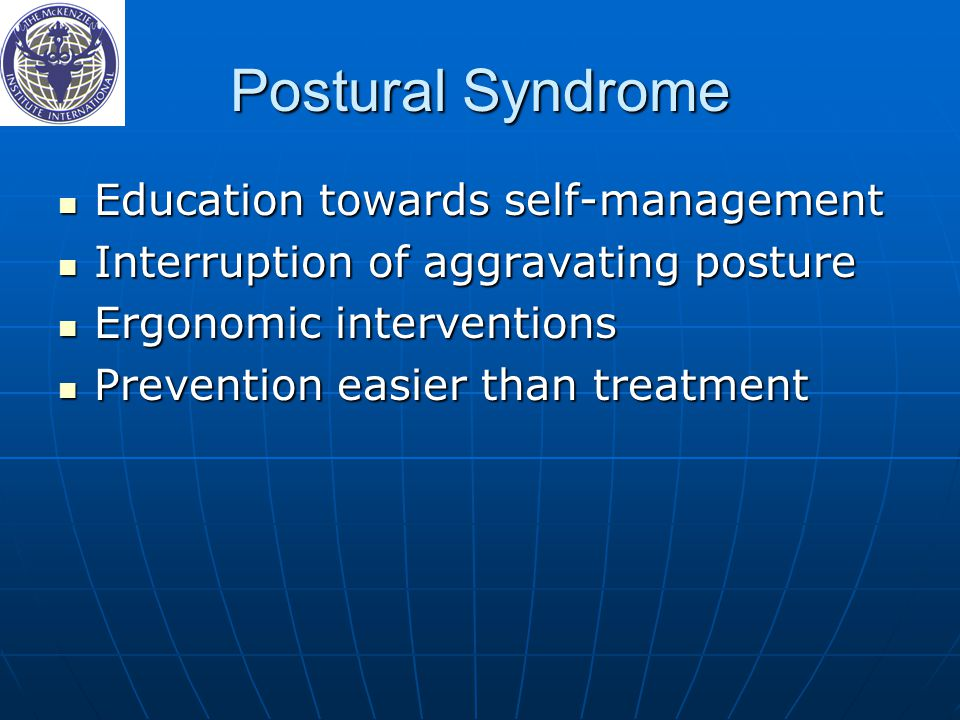 Postural Syndrome Education towards self-management Education towards self-management Interruption of aggravating posture Interruption of aggravating