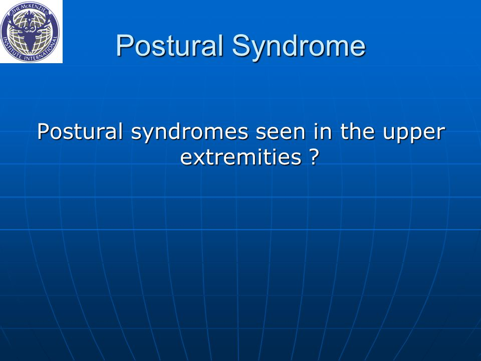 Postural Syndrome Postural syndromes seen in the upper extremities ?