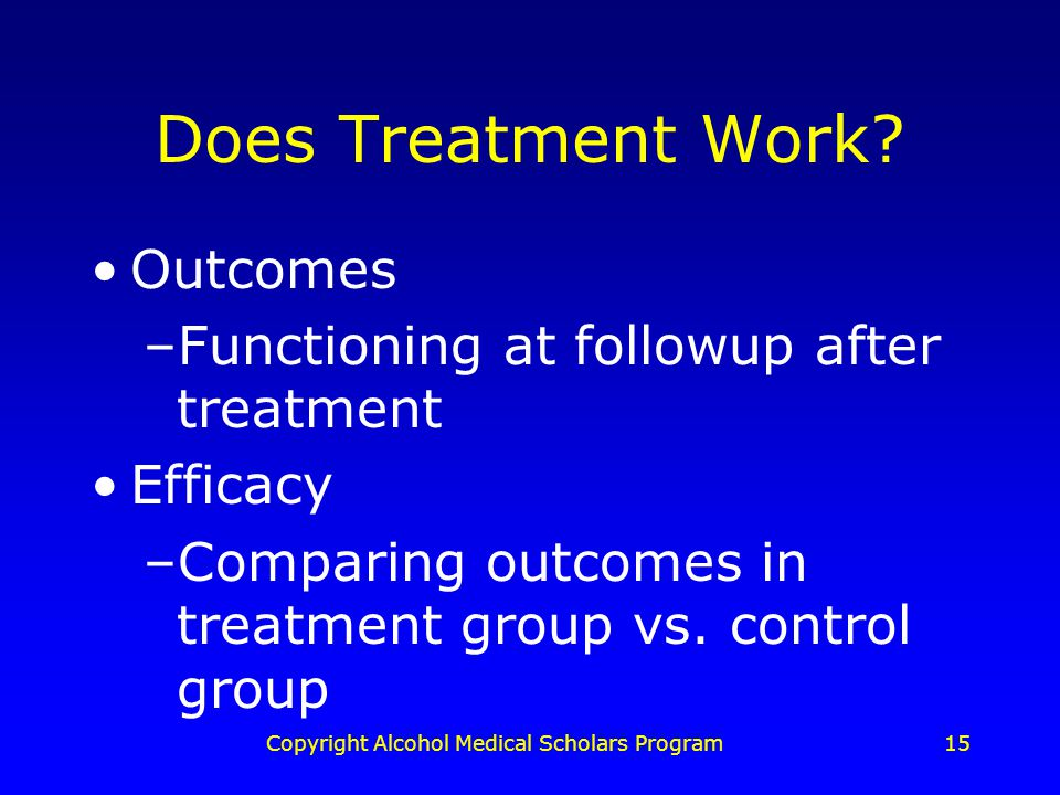 Copyright Alcohol Medical Scholars Program15 Does Treatment Work.