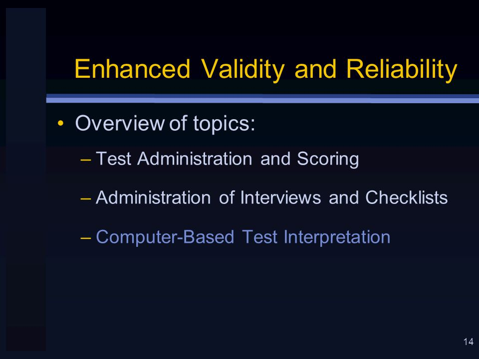 14 Enhanced Validity and Reliability Overview of topics: –Test Administration and Scoring –Administration of Interviews and Checklists –Computer-Based Test Interpretation
