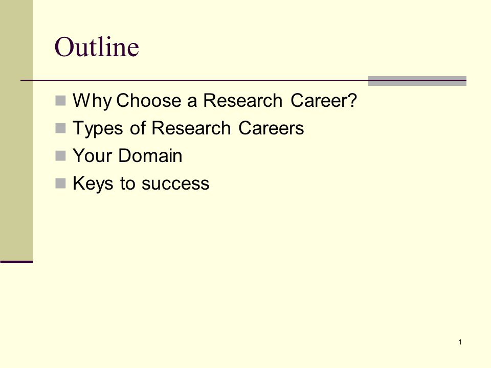 1 Outline Why Choose a Research Career Types of Research Careers Your Domain Keys to success